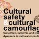 Cultural safety & cultural camouflage